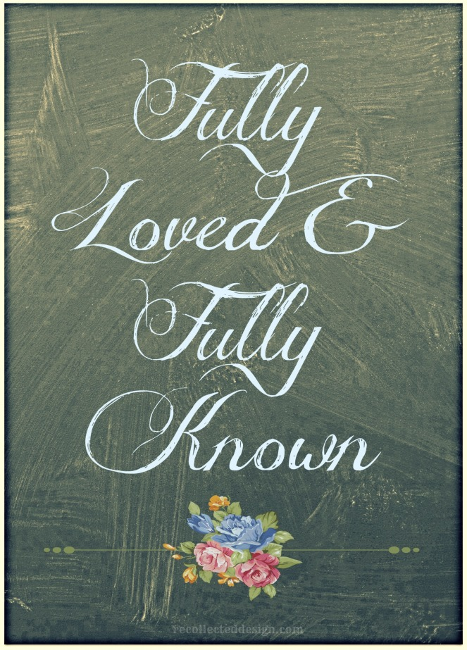fully loved and fully known