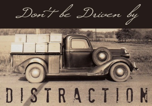 Don't Be Driven By Distraction